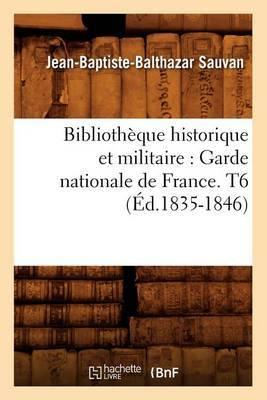 Bibliotheque Historique Et Militaire: Garde Nationale de France. T6 (Ed.1835-1846)