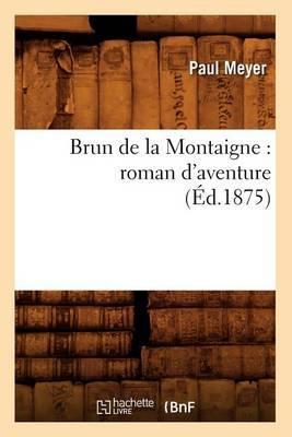 Brun de La Montaigne: Roman D'Aventure (Ed.1875)