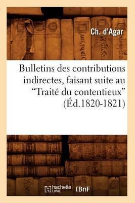 Bulletins Des Contributions Indirectes, Faisant Suite Au Traite Du Contentieux, (Ed.1820-1821)