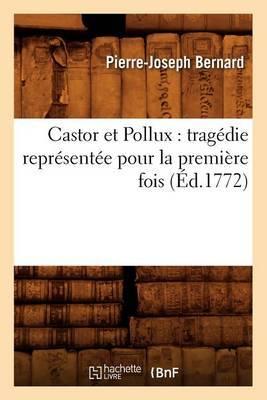 Castor Et Pollux: Tragedie Representee Pour La Premiere Fois (Ed.1772)