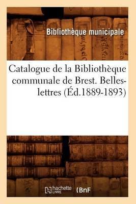Catalogue de La Bibliotheque Communale de Brest. Belles-Lettres (Ed.1889-1893)