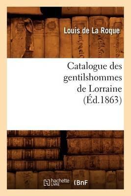 Catalogue Des Gentilshommes de Lorraine (Ed.1863)