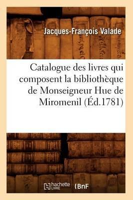 Catalogue Des Livres Qui Composent La Bibliotheque de Monseigneur Hue de Miromenil (Ed.1781)