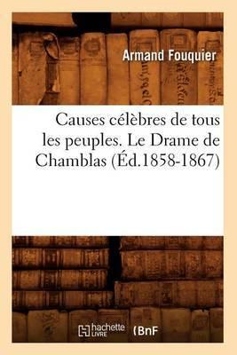 Causes Celebres de Tous Les Peuples. Le Drame de Chamblas (Ed.1858-1867)