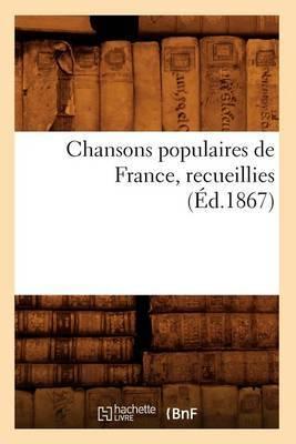 Chansons Populaires de France, Recueillies (Ed.1867)