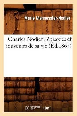 Charles Nodier: Episodes Et Souvenirs de Sa Vie (Ed.1867)