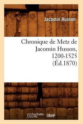 Chronique de Metz de Jacomin Husson, 1200-1525