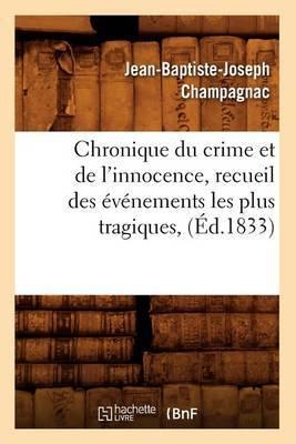 Chronique Du Crime Et de L'Innocence, Recueil Des Evenements Les Plus Tragiques, (Ed.1833)