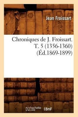 Chroniques de J. Froissart. T. 5 (1356-1360) (Ed.1869-1899)