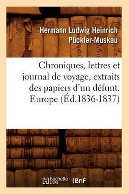 Chroniques, Lettres Et Journal de Voyage, Extraits Des Papiers D'Un Defunt. Europe (Ed.1836-1837)