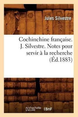 Cochinchine Francaise. J. Silvestre. Notes Pour Servir a la Recherche