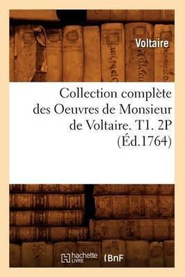 Collection Complete Des Oeuvres de Monsieur de Voltaire. T1. 2p (Ed.1764)