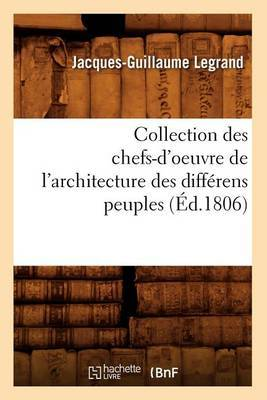 Collection Des Chefs-D'Oeuvre de L'Architecture Des Differens Peuples (Ed.1806)