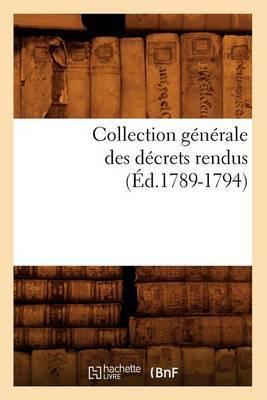 Collection Generale Des Decrets Rendus (Ed.1789-1794)