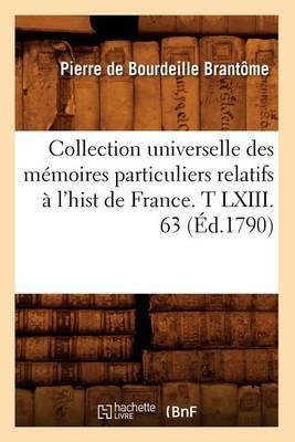 Collection Universelle Des Memoires Particuliers Relatifs A L'Hist de France. T LXIII. 63 (Ed.1790)