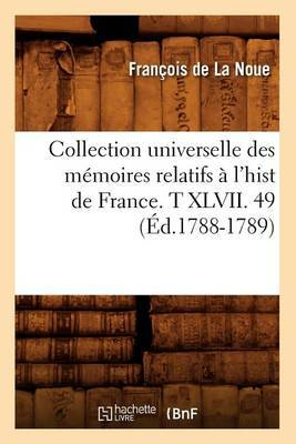 Collection Universelle Des Memoires Relatifs A L'Hist de France. T XLVII. 49 (Ed.1788-1789)