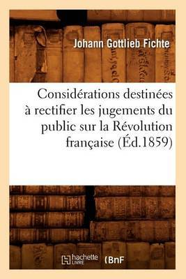 Considerations Destinees a Rectifier Les Jugements Du Public Sur La Revolution Francaise (Ed.1859)
