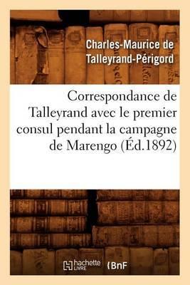 Correspondance de Talleyrand Avec Le Premier Consul Pendant La Campagne de Marengo (Ed.1892)