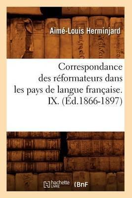 Correspondance Des Reformateurs Dans Les Pays de Langue Francaise.IX. (Ed.1866-1897)