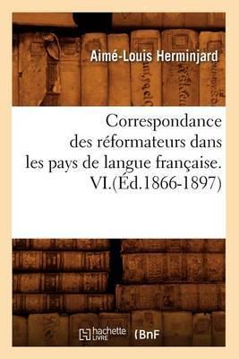 Correspondance Des Reformateurs Dans Les Pays de Langue Francaise.VI.(Ed.1866-1897)