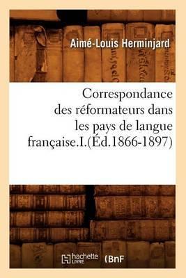 Correspondance Des Reformateurs Dans Les Pays de Langue Francaise.I.(Ed.1866-1897)