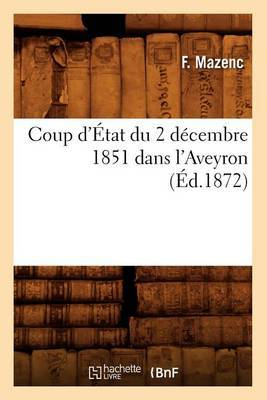 Coup D'Etat Du 2 Decembre 1851 Dans L'Aveyron, (Ed.1872)