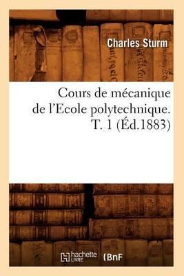Cours de Mecanique de L'Ecole Polytechnique. T. 1 (Ed.1883)