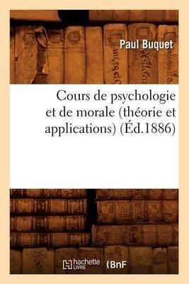 Cours de Psychologie Et de Morale (Theorie Et Applications) (Ed.1886)