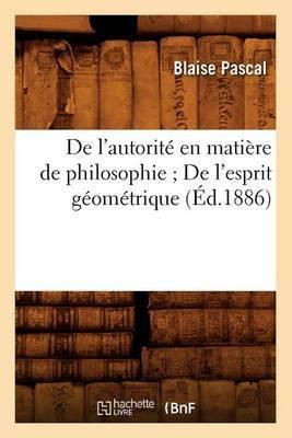 de L'Autorite En Matiere de Philosophie; de L'Esprit Geometrique; (Ed.1886)