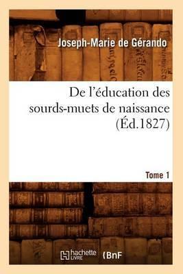 de L'Education Des Sourds-Muets de Naissance. Tome 1 (Ed.1827)
