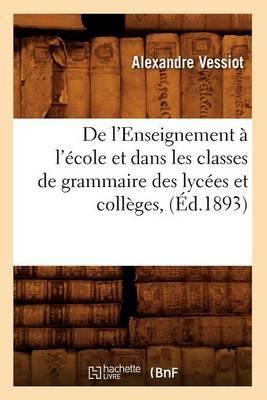 de L'Enseignement A L'Ecole Et Dans Les Classes de Grammaire Des Lycees Et Colleges, (Ed.1893)