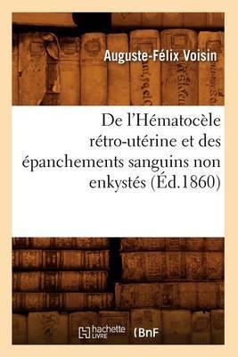 de L'Hematocele Retro-Uterine Et Des Epanchements Sanguins Non Enkystes (Ed.1860)