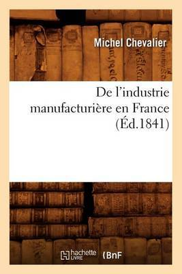 de L'Industrie Manufacturiere En France (Ed.1841)
