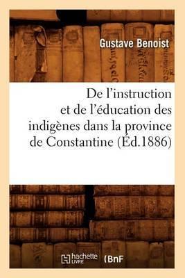 de L'Instruction Et de L'Education Des Indigenes Dans La Province de Constantine (Ed.1886)
