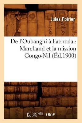 de L'Oubanghi a Fachoda: Marchand Et La Mission Congo-Nil (Ed.1900)