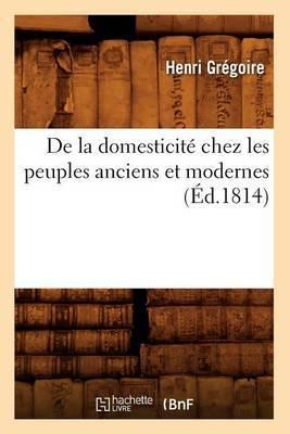 de La Domesticite Chez Les Peuples Anciens Et Modernes (Ed.1814)