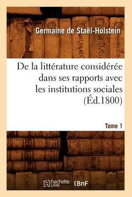 de La Litterature Consideree Dans Ses Rapports Avec Les Institutions Sociales. Tome 1 (Ed.1800)
