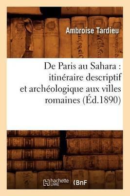 de Paris Au Sahara: Itineraire Descriptif Et Archeologique Aux Villes Romaines (Ed.1890)
