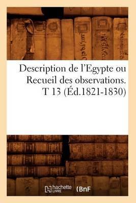 Description de L'Egypte Ou Recueil Des Observations. T 13 (Ed.1821-1830)