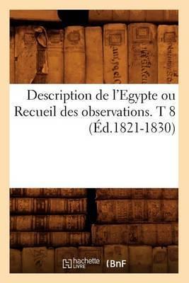 Description de L'Egypte Ou Recueil Des Observations. T 8 (Ed.1821-1830)