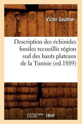 Description Des Echinides Fossiles Recueillis Region Sud Des Hauts Plateaux de La Tunisie (Ed.1889)