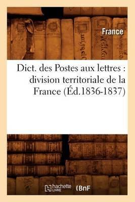 Dict. Des Postes Aux Lettres: Division Territoriale de La France (Ed.1836-1837)