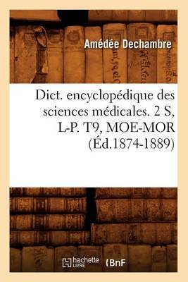 Dict. Encyclopedique Des Sciences Medicales. 2 S, L-P. T9, Moe-Mor (Ed.1874-1889)