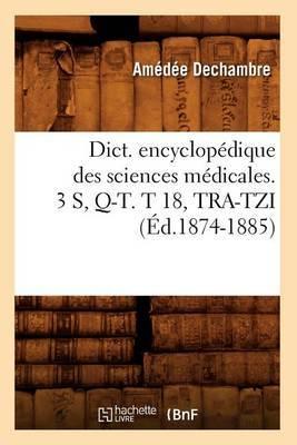 Dict. Encyclopedique Des Sciences Medicales. 3 S, Q-T. T 18, Tra-Tzi (Ed.1874-1885)