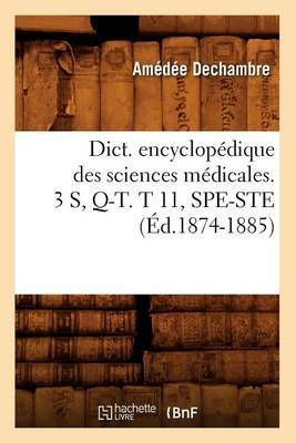 Dict. Encyclopedique Des Sciences Medicales. 3 S, Q-T. T 11, Spe-Ste (Ed.1874-1885)