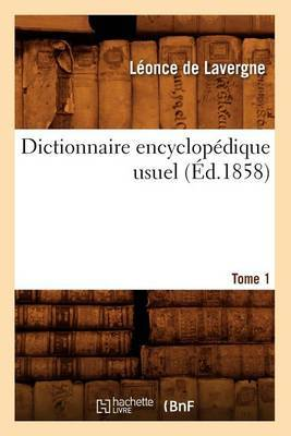 Dictionnaire Encyclopedique Usuel.... Tome 1 (Ed.1858)
