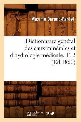 Dictionnaire General Des Eaux Minerales Et D'Hydrologie Medicale. T. 2 (Ed.1860)