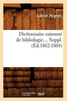 Dictionnaire Raisonne de Bibliologie.... Suppl. (Ed.1802-1804)