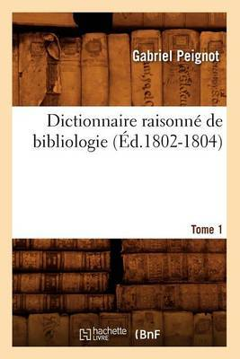 Dictionnaire Raisonne de Bibliologie.... Tome 1 (Ed.1802-1804)