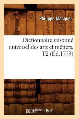 Dictionnaire Raisonne Universel Des Arts Et Metiers. T2 (Ed.1773)